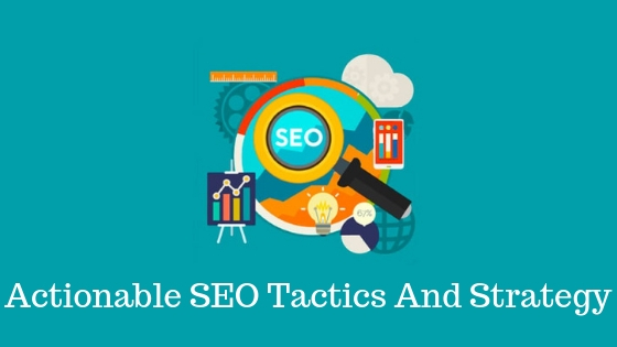 Actionable SEO Tactics And Strategy