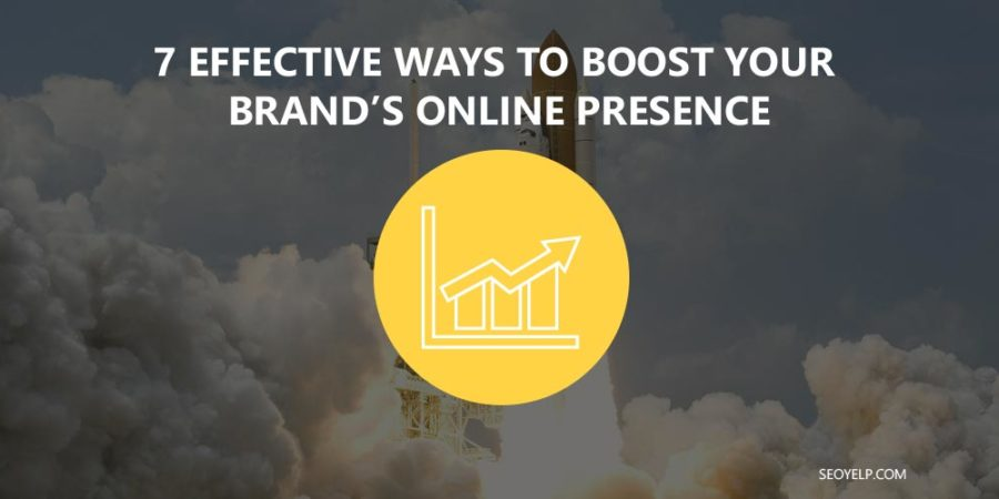 7 Effective Ways To Boost Your Brand's Online Presence