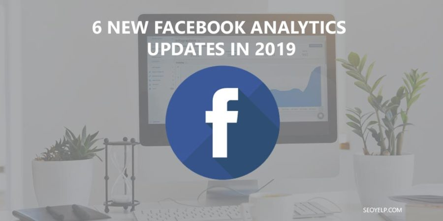 Facebook Analytics Updates in 2019