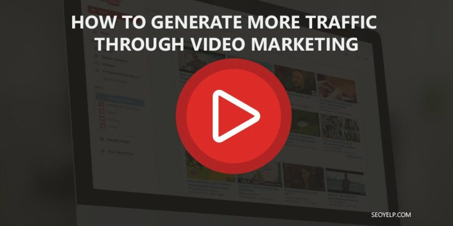 How to Generate More Traffic Through Video Marketing