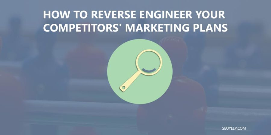 How To Reverse Engineer Your Competitors Marketing Plans