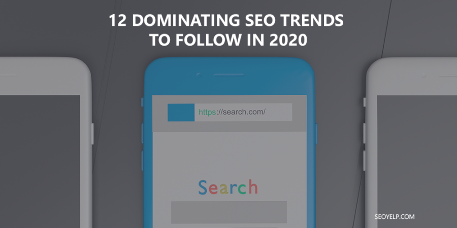 12 Dominating SEO Trends To Follow In 2020